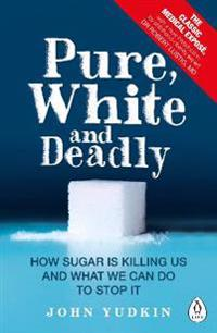 Pure, white and deadly - how sugar is killing us and what we can do to stop