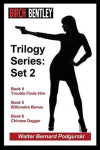Birch Bentley Trilogy Series: Set 2: Trouble Finds Him - Book 4, Billionaire Bonus - Book 5, Chinese Dagger - Book 6