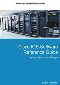 Cisco IOS Software Reference Guide: Install, Upgrade and Configure IOS Software