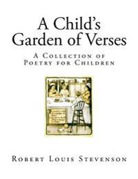 A Child's Garden of Verses: A Collection of Poetry for Children