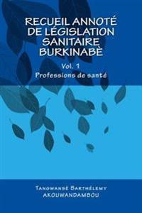 Recueil de Legislation Sanitaire Burkinabe: Vol. 1, Professions de Sante