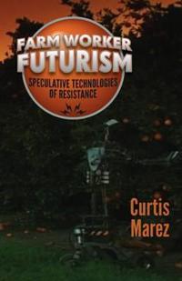 Farm Worker Futurism: Speculative Technologies of Resistance