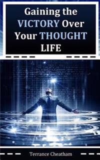 Gaining the Victory Over Your Thought Life