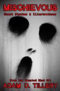 Mischievous: Ghost Stories & Illustrations