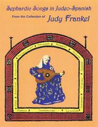 Sephardic Songs in Judeo-Spanish: From the Collection of Judy Frankel