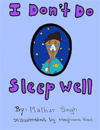 I Don't Do Sleep Well: I Don't Do Sleep Well Is a Story about a Boy Named Alfie Who Finds Out He Has Sleep Apnea, and Needs to Overcome the O
