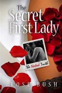 The Secret First Lady: The Naked Truth