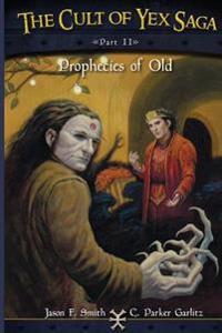 The Cult of Yex Saga - Part II: Prophecies of Old