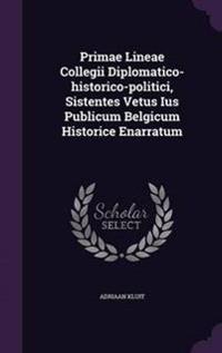 Primae Lineae Collegii Diplomatico-Historico-Politici, Sistentes Vetus Ius Publicum Belgicum Historice Enarratum