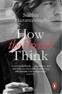 How the french think - an affectionate portrait of an intellectual people