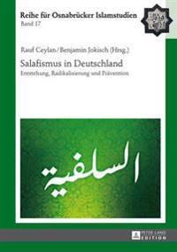 Salafismus in Deutschland: Entstehung, Radikalisierung Und Praevention