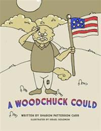 A Woodchuck Could