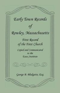 Early Town Records of Rowley, Massachusetts. First Record of the First Church, Copied and Communicated to the Essex Institute