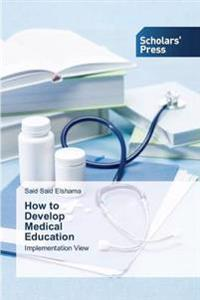 How to Develop Medical Education