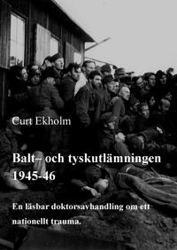 Balt- och tyskutlämningen 1945-46: En läsbar doktorsavhandling om ett nationellt trauma