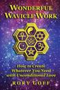 Wonderful Wavicle Work: How to Create Whatever You Need with Unconditional Love