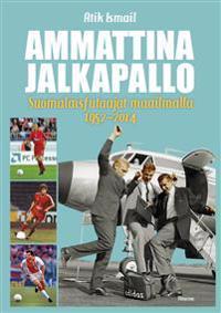 Ammattina jalkapallo - Suomalaisfutaajat maailmalla 1952-2014