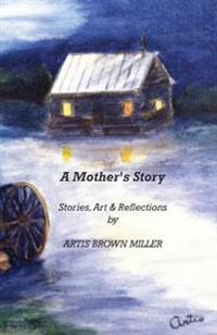 A Mother's Story: Stories, Art & Reflections