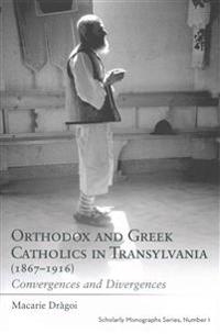 Orthodox and Greek Catholics in Transylvania 1867-1916