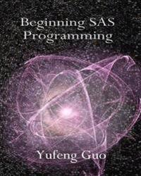 Beginning SAS Programming: A True Beginner's Guide for Learning SAS