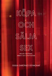 Köpa och sälja sex : mellan njutning, arbete och utnyttjande