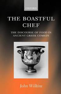 The Boastful Chef: The Discourse of Food in Ancient Greek Comedy