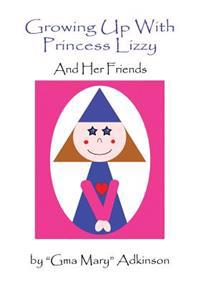 Growing Up with Princess Lizzy: And Her Friends