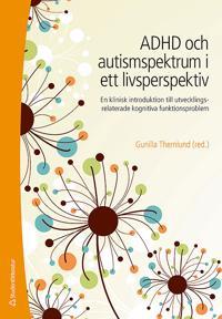 ADHD och autismspektrumstörning i ett livsperspektiv : en klinisk introduktion till utvecklingsrelaterade kognitiva funktionsproblem