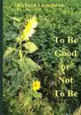 To be Good or Not to be- 2e Uitgave