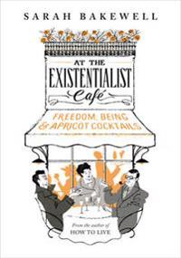 At the existentialist cafe - freedom, being, and apricot cocktails