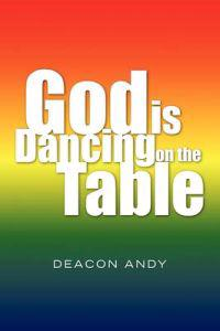 God Is Dancing on the Table