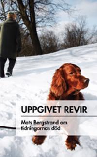 Uppgivet revis : Mats Bergstrand om tidningarnas död