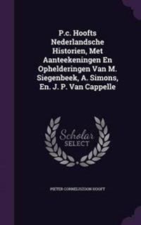 P.C. Hoofts Nederlandsche Historien, Met Aanteekeningen En Ophelderingen Van M. Siegenbeek, A. Simons, En. J. P. Van Cappelle