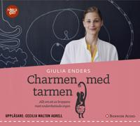 Charmen med tarmen : Allt om ett av kroppens mest underskattade organ