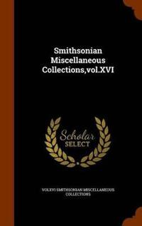 Smithsonian Miscellaneous Collections, Vol.XVI
