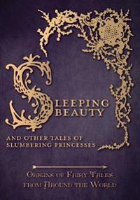 Sleeping Beauty - And Other Tales of Slumbering Princesses (Origins of Fairy Tales from Around the World)