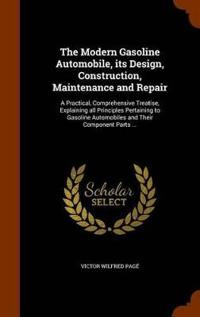 The Modern Gasoline Automobile, Its Design, Construction, Maintenance and Repair
