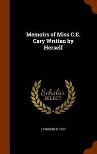 Memoirs of Miss C.E. Cary Written by Herself