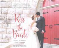 Kiss the Bride: Three Summer Love Stories