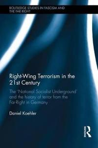 Right-Wing Terrorism in the 21st Century: The National Socialist Underground and the History of Terror from the Far-Right in Germany