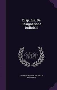Disp. Iur. de Resignatione Iudiciali