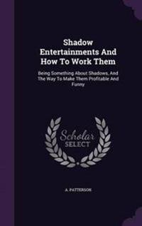 Shadow Entertainments and How to Work Them