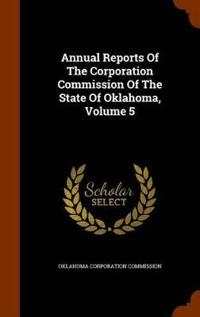 Annual Reports of the Corporation Commission of the State of Oklahoma, Volume 5