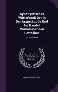 Synonymisches Worterbuch Der in Der Arzneikunde Und Im Handel Vorkommenden Gewachse
