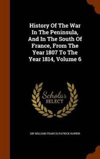 History of the War in the Peninsula, and in the South of France, from the Year 1807 to the Year 1814, Volume 6
