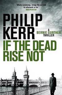 If the dead rise not - bernie gunther thriller 6