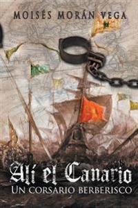 Alí El Canario: Un Corsario Berberisco