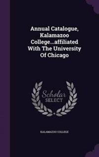 Annual Catalogue, Kalamazoo College...Affiliated with the University of Chicago