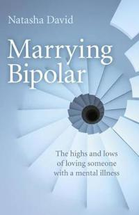 Marrying Bipolar: The Highs and Lows of Loving Someone with a Mental Illness