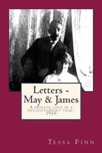 Letters - May & James: A Private Love in a Revolutionary Year-1916